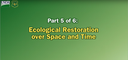 Restoring Composition.. Part 5 of 6: Ecological Restoration over Space and Time